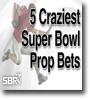 5 Craziest Super Bowl Prop Bets
